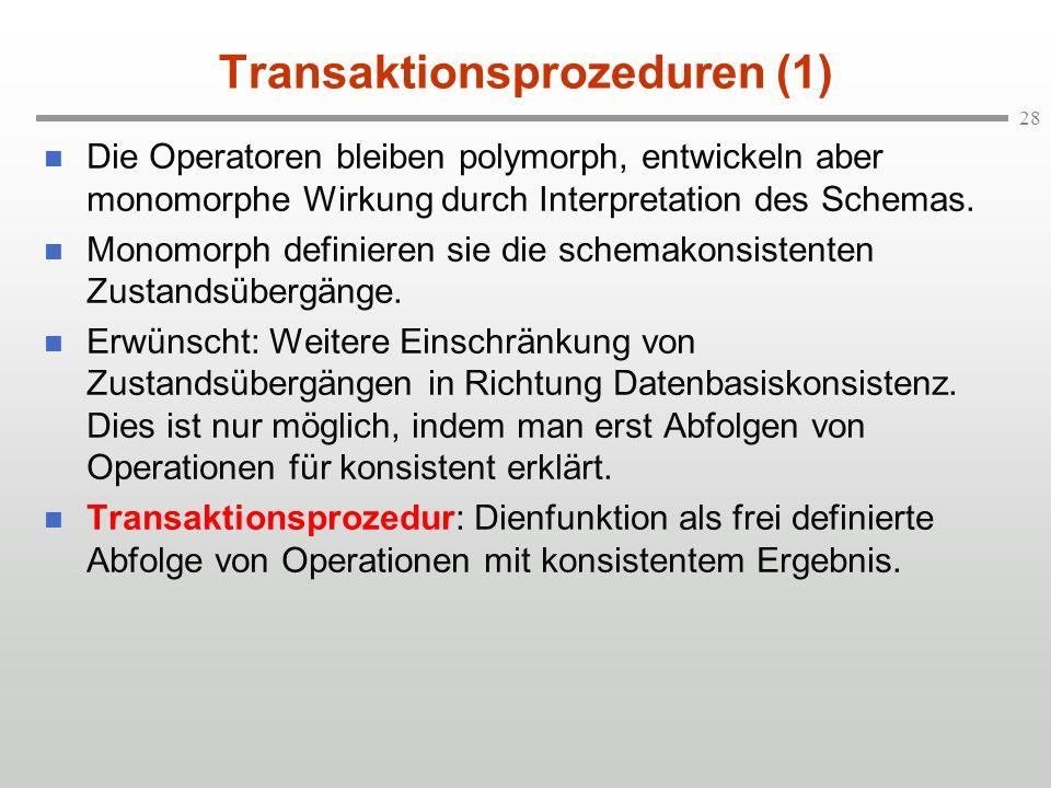 28 Transaktionsprozeduren (1) n Die Operatoren bleiben polymorph, entwickeln aber monomorphe Wirkung durch Interpretation des Schemas. n Monomorph def