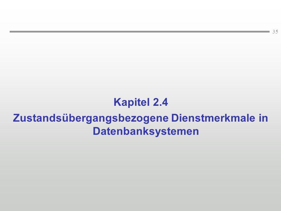 35 Kapitel 2.4 Zustandsübergangsbezogene Dienstmerkmale in Datenbanksystemen