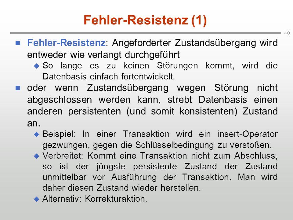 40 Fehler-Resistenz (1) n Fehler-Resistenz: Angeforderter Zustandsübergang wird entweder wie verlangt durchgeführt u So lange es zu keinen Störungen k