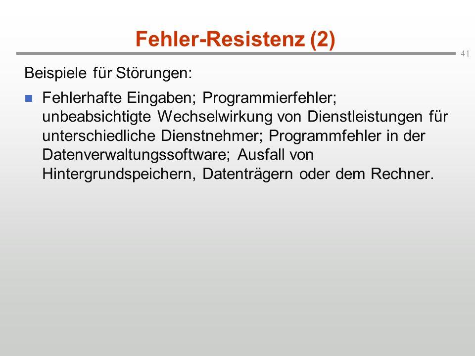 41 Fehler-Resistenz (2) Beispiele für Störungen: n Fehlerhafte Eingaben; Programmierfehler; unbeabsichtigte Wechselwirkung von Dienstleistungen für un