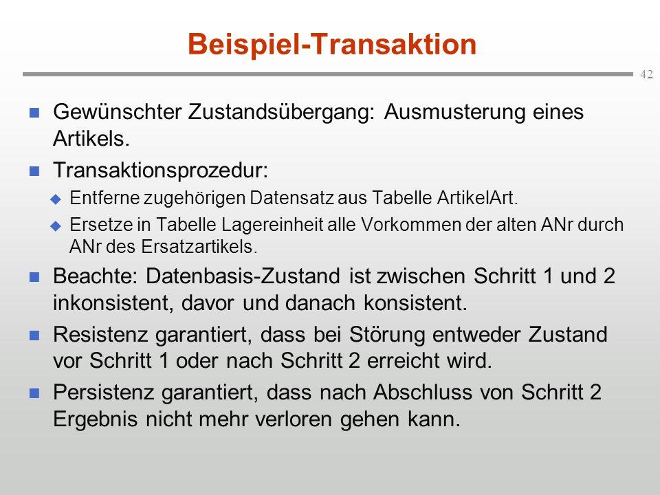 42 Beispiel-Transaktion n Gewünschter Zustandsübergang: Ausmusterung eines Artikels. n Transaktionsprozedur: u Entferne zugehörigen Datensatz aus Tabe