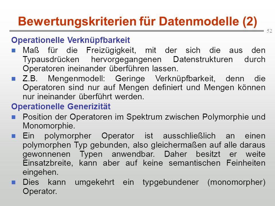52 Bewertungskriterien für Datenmodelle (2) Operationelle Verknüpfbarkeit n Maß für die Freizügigkeit, mit der sich die aus den Typausdrücken hervorge