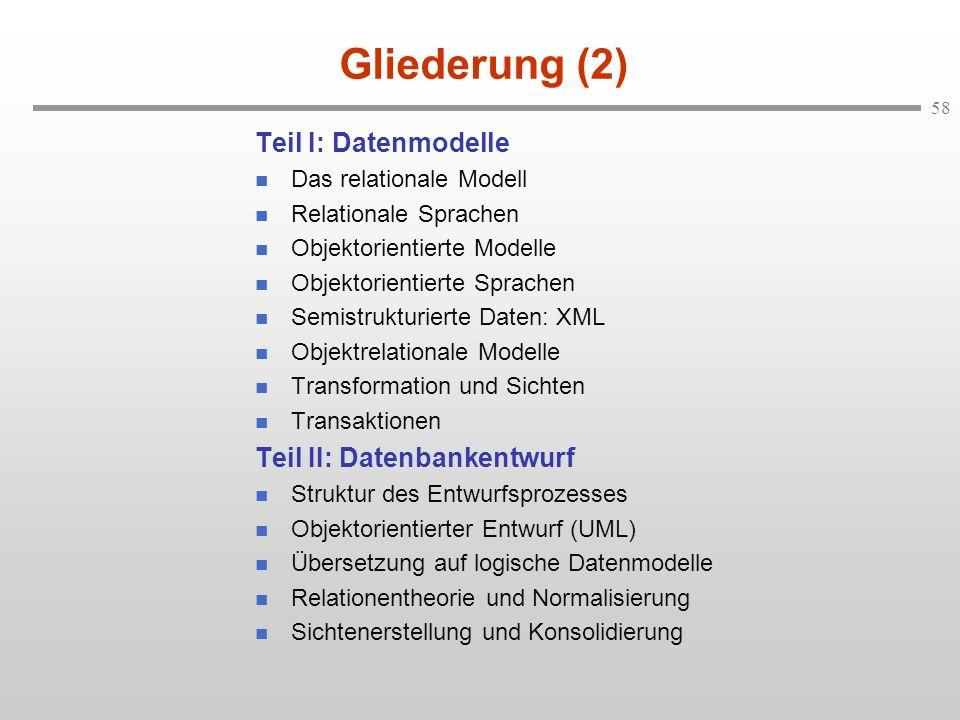 58 Gliederung (2) Teil I: Datenmodelle n Das relationale Modell n Relationale Sprachen n Objektorientierte Modelle n Objektorientierte Sprachen n Semi