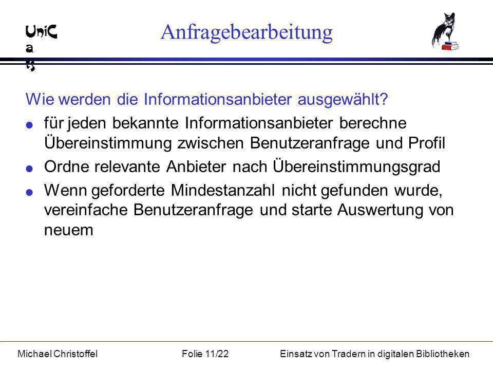 UniC a ts Michael ChristoffelFolie 11/22Einsatz von Tradern in digitalen Bibliotheken Anfragebearbeitung Wie werden die Informationsanbieter ausgewählt.