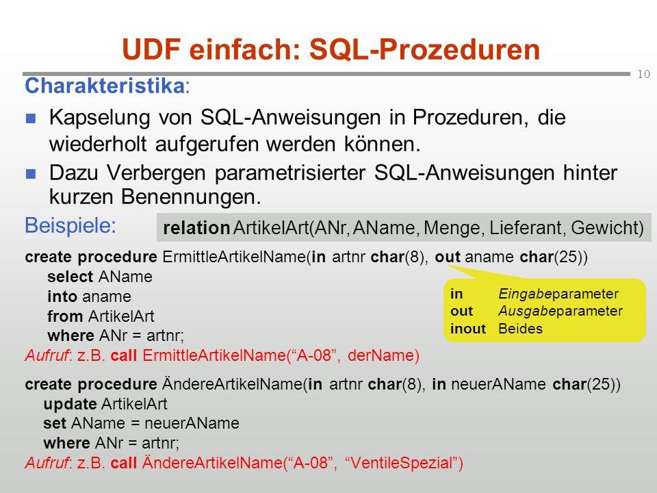 10 UDF einfach: SQL-Prozeduren Charakteristika: Kapselung von SQL-Anweisungen in Prozeduren, die wiederholt aufgerufen werden können.