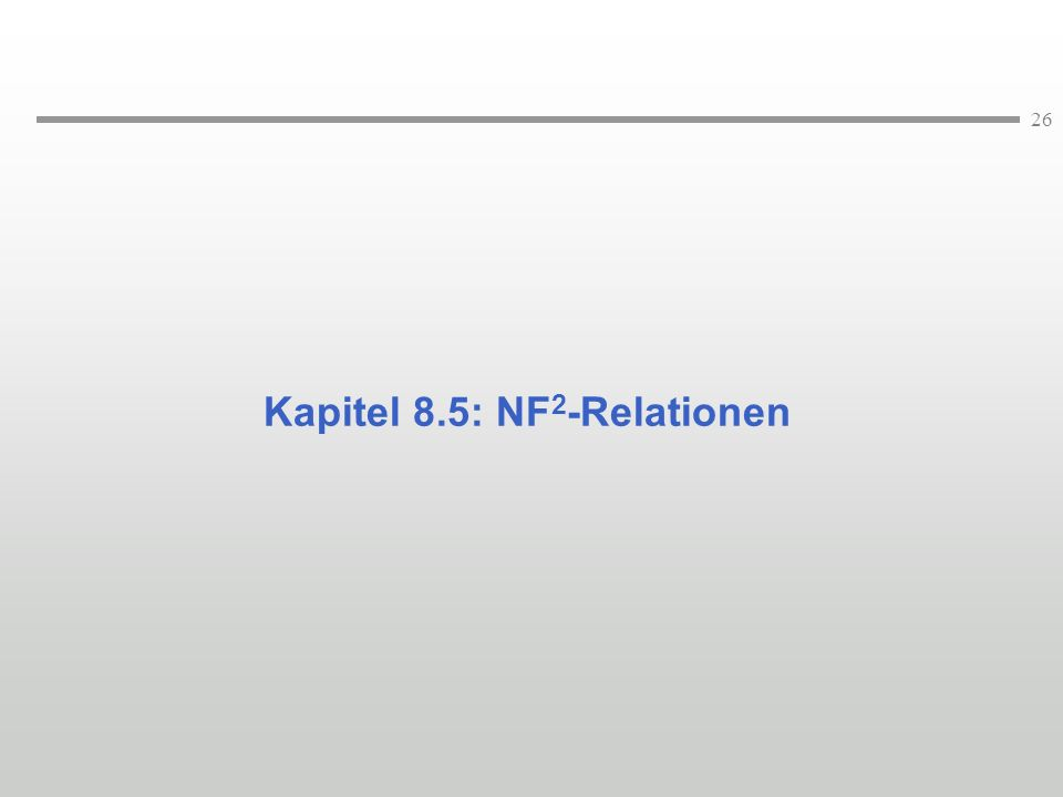 26 Kapitel 8.5: NF 2 -Relationen
