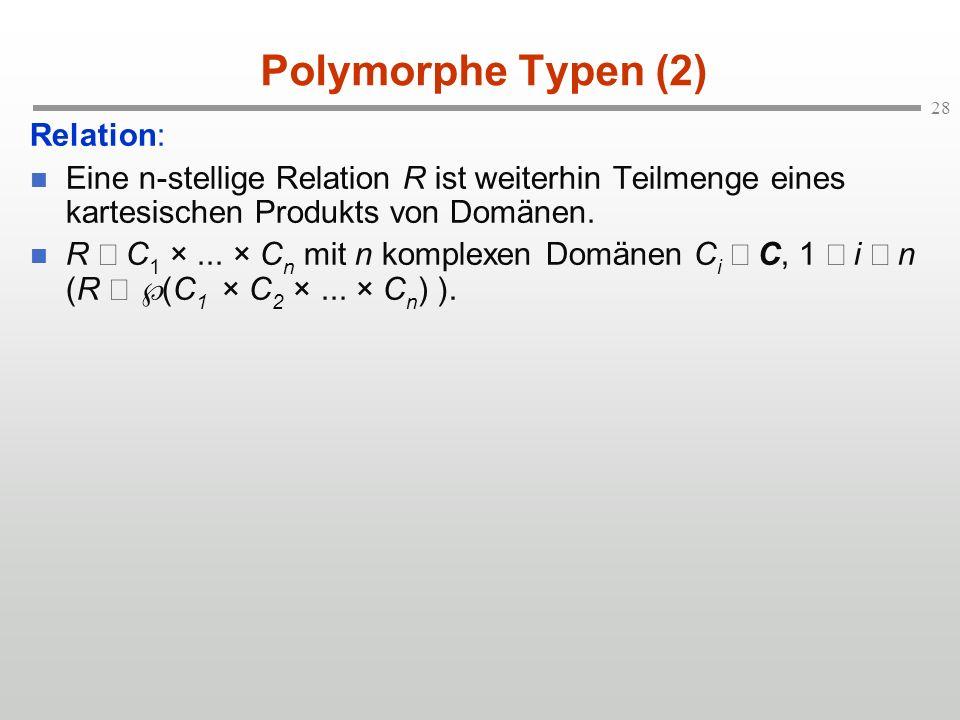 28 Polymorphe Typen (2) Relation: Eine n-stellige Relation R ist weiterhin Teilmenge eines kartesischen Produkts von Domänen.