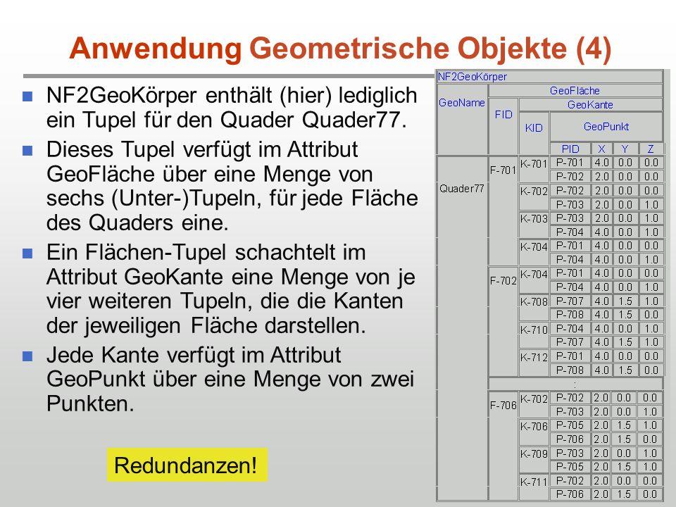 32 Anwendung Geometrische Objekte (4) NF2GeoKörper enthält (hier) lediglich ein Tupel für den Quader Quader77.