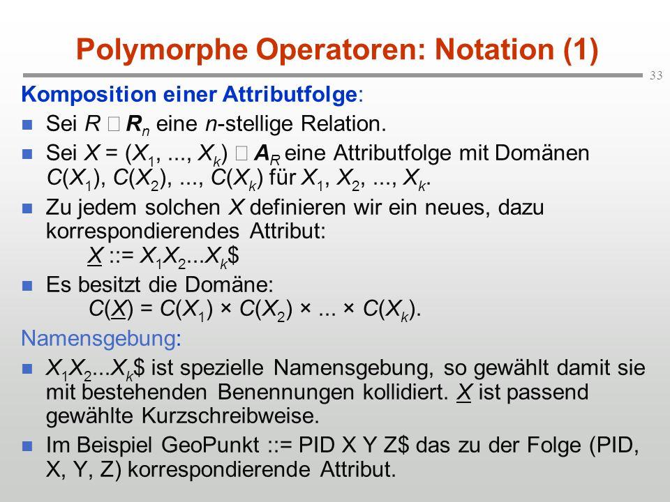 33 Polymorphe Operatoren: Notation (1) Komposition einer Attributfolge: Sei R R n eine n-stellige Relation.