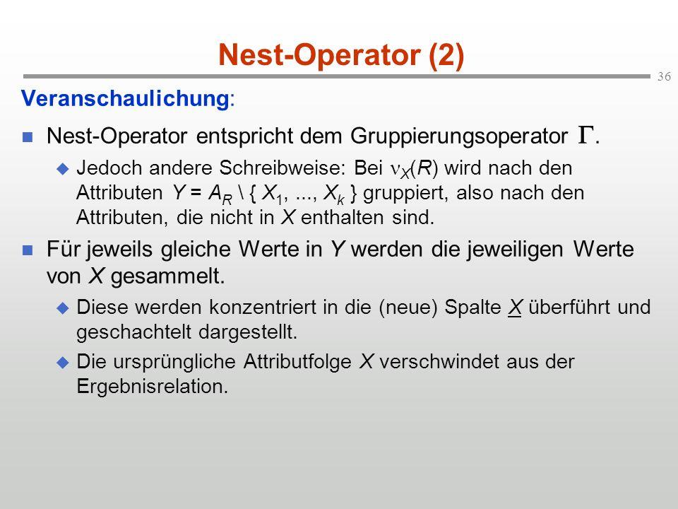 36 Nest-Operator (2) Veranschaulichung: Nest-Operator entspricht dem Gruppierungsoperator.