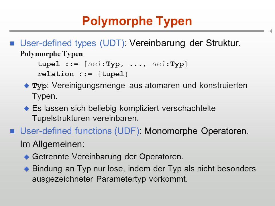 4 Polymorphe Typen User-defined types (UDT): Vereinbarung der Struktur.