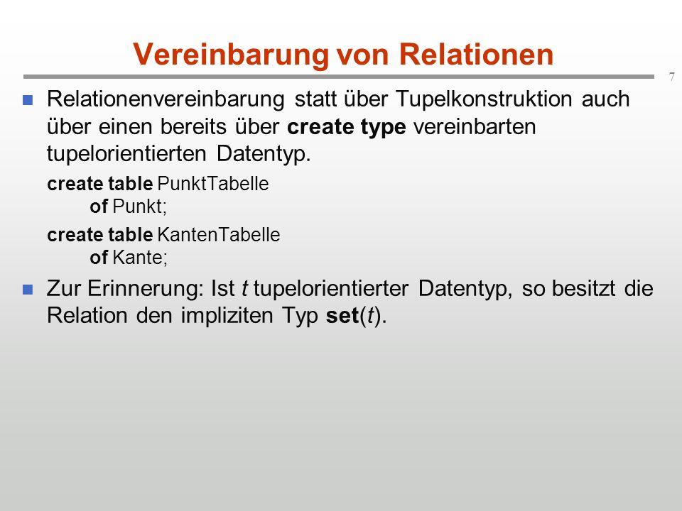 7 Vereinbarung von Relationen Relationenvereinbarung statt über Tupelkonstruktion auch über einen bereits über create type vereinbarten tupelorientierten Datentyp.