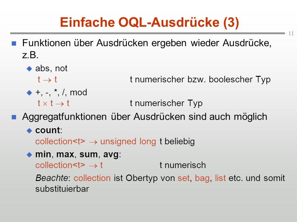 11 Einfache OQL-Ausdrücke (3) Funktionen über Ausdrücken ergeben wieder Ausdrücke, z.B.