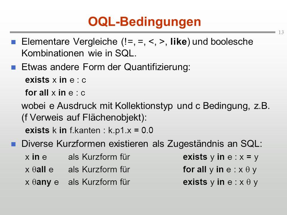 13 OQL-Bedingungen Elementare Vergleiche (!=, =,, like) und boolesche Kombinationen wie in SQL.