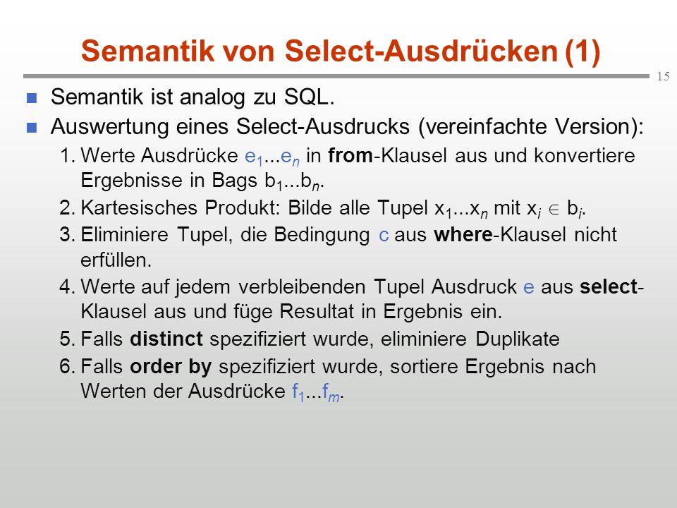 15 Semantik von Select-Ausdrücken (1) Semantik ist analog zu SQL.