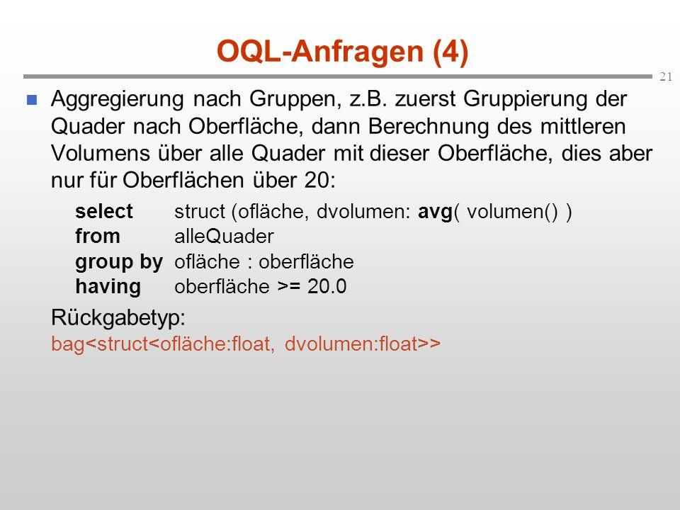 21 OQL-Anfragen (4) Aggregierung nach Gruppen, z.B.