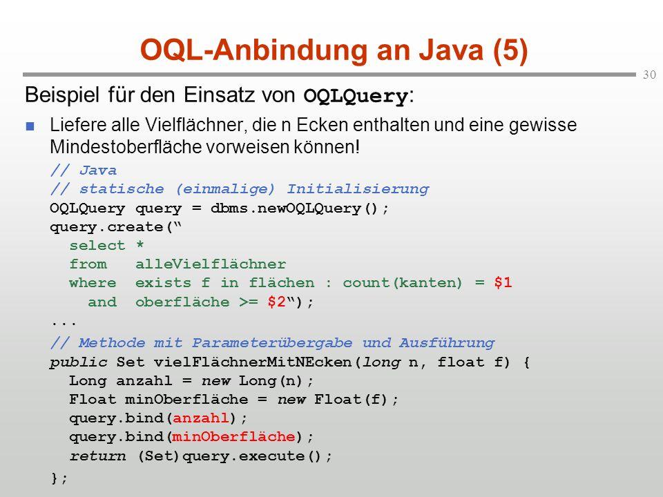 30 OQL-Anbindung an Java (5) Beispiel für den Einsatz von OQLQuery : Liefere alle Vielflächner, die n Ecken enthalten und eine gewisse Mindestoberfläche vorweisen können.