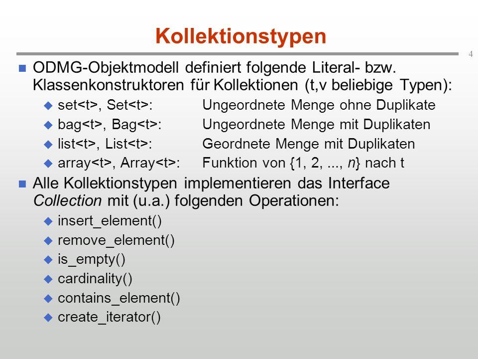 4 Kollektionstypen ODMG-Objektmodell definiert folgende Literal- bzw.