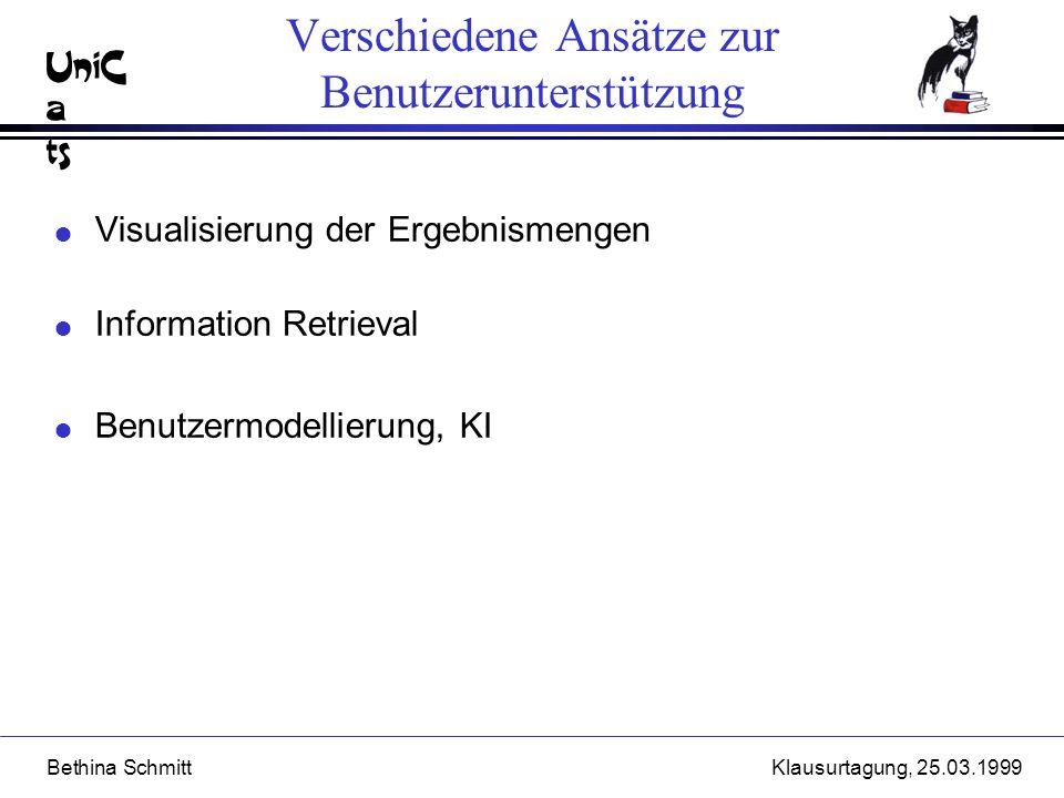 UniC a ts Bethina SchmittKlausurtagung, 25.03.1999 Verschiedene Ansätze zur Benutzerunterstützung l Visualisierung der Ergebnismengen l Information Re