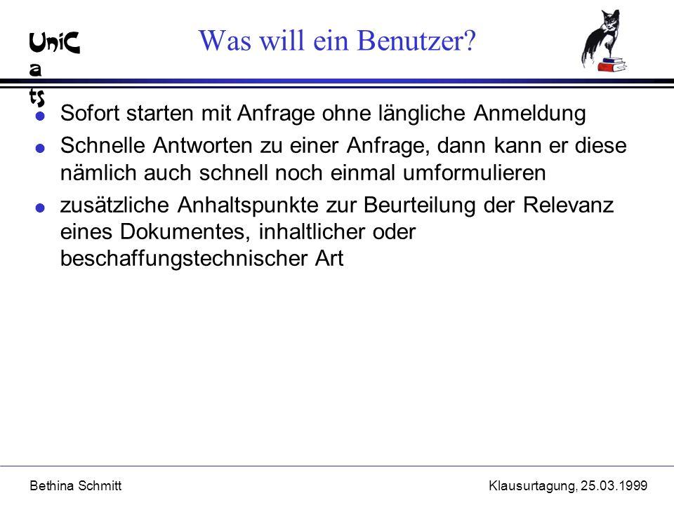 UniC a ts Bethina SchmittKlausurtagung, 25.03.1999 Was will ein Benutzer? l Sofort starten mit Anfrage ohne längliche Anmeldung l Schnelle Antworten z