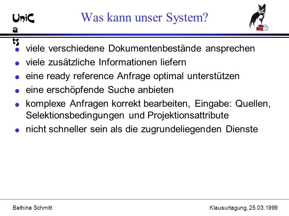 UniC a ts Bethina SchmittKlausurtagung, 25.03.1999 Was kann unser System? l viele verschiedene Dokumentenbestände ansprechen l viele zusätzliche Infor
