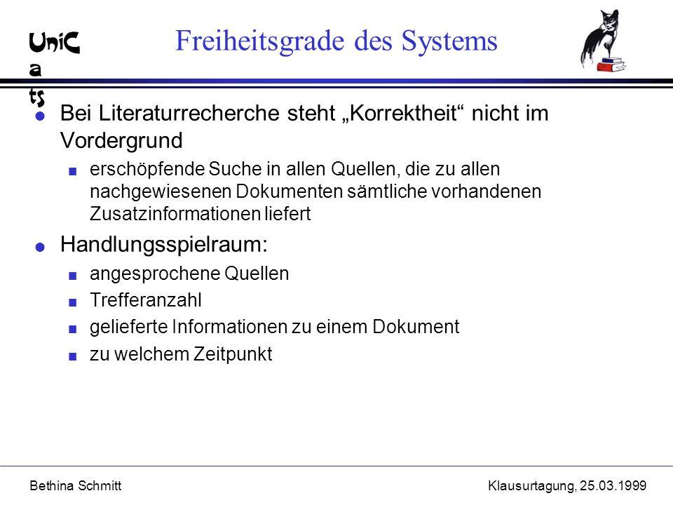 UniC a ts Bethina SchmittKlausurtagung, 25.03.1999 Freiheitsgrade des Systems l Bei Literaturrecherche steht Korrektheit nicht im Vordergrund n erschö