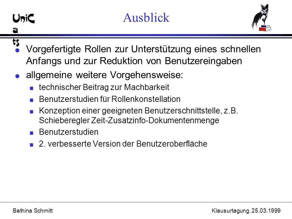UniC a ts Bethina SchmittKlausurtagung, 25.03.1999 Ausblick l Vorgefertigte Rollen zur Unterstützung eines schnellen Anfangs und zur Reduktion von Ben
