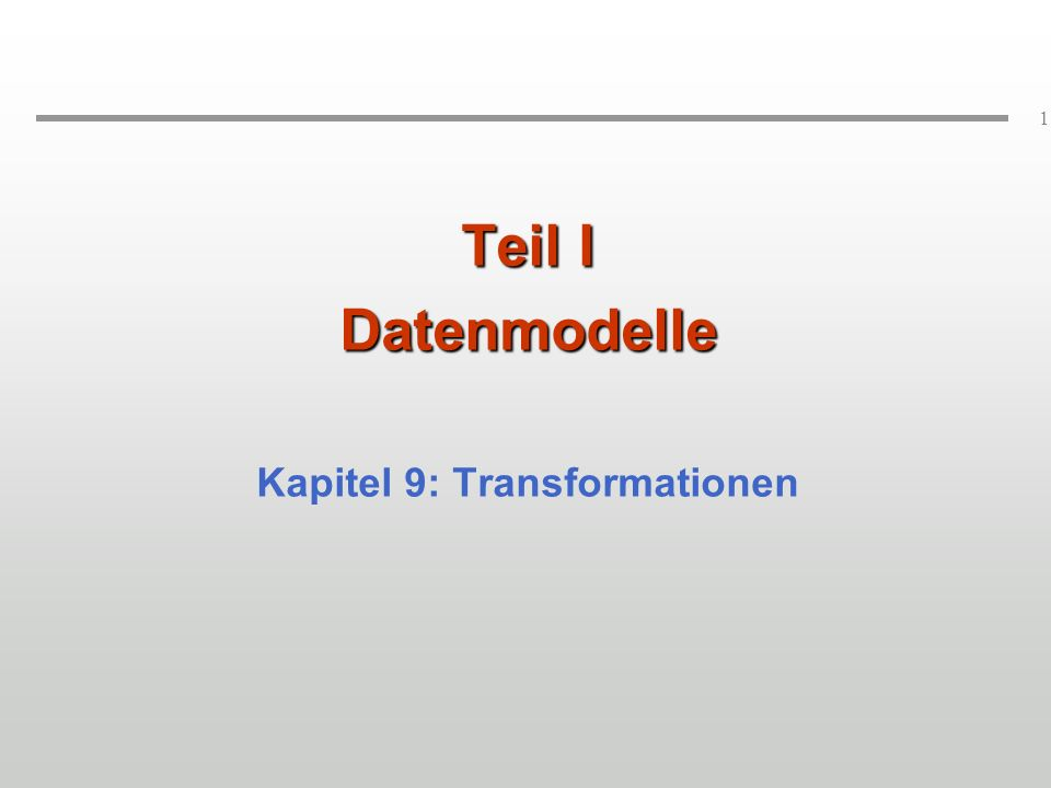 1 Teil I Datenmodelle Kapitel 9: Transformationen