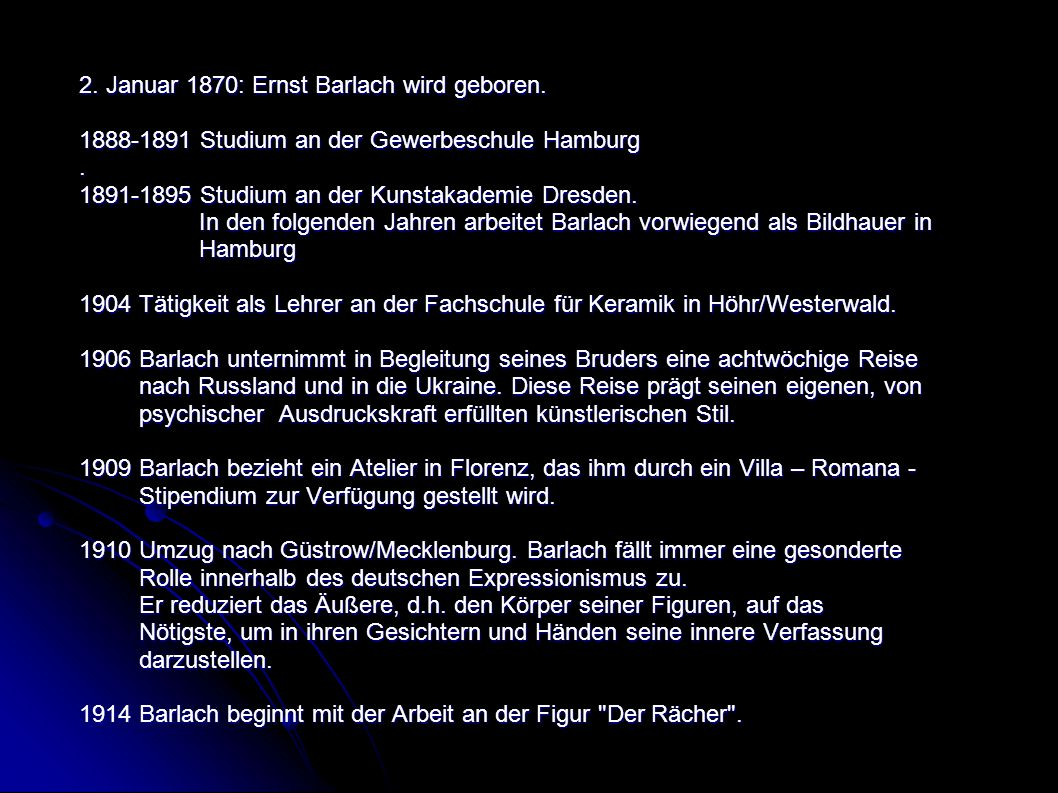 2. Januar 1870: Ernst Barlach wird geboren. 1888-1891 Studium an der Gewerbeschule Hamburg. 1891-1895 Studium an der Kunstakademie Dresden. In den fol