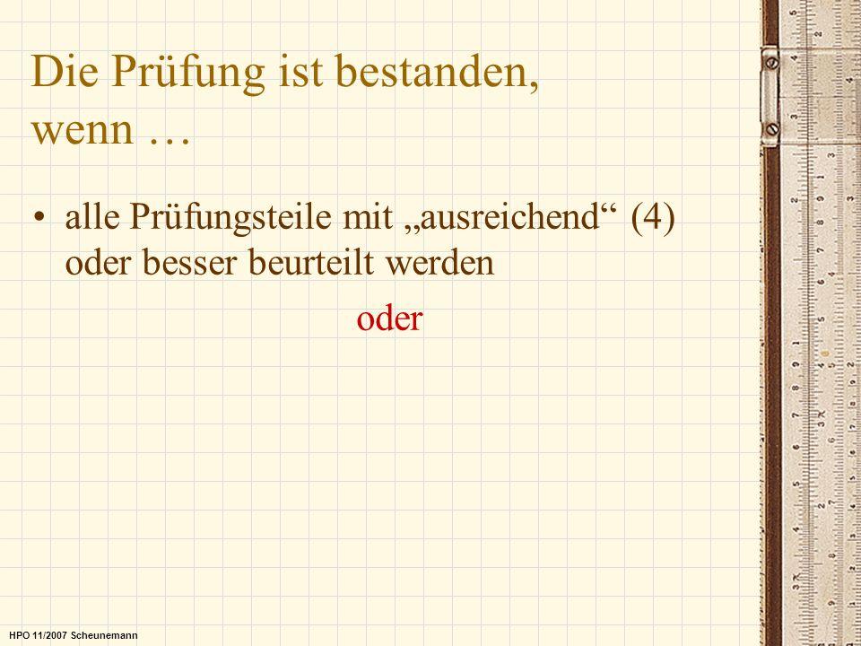 Die Prüfung ist bestanden, wenn … alle Prüfungsteile mit ausreichend (4) oder besser beurteilt werden oder HPO 11/2007 Scheunemann