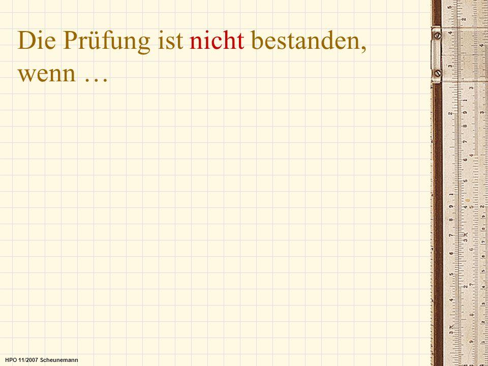 Die Prüfung ist nicht bestanden, wenn … HPO 11/2007 Scheunemann