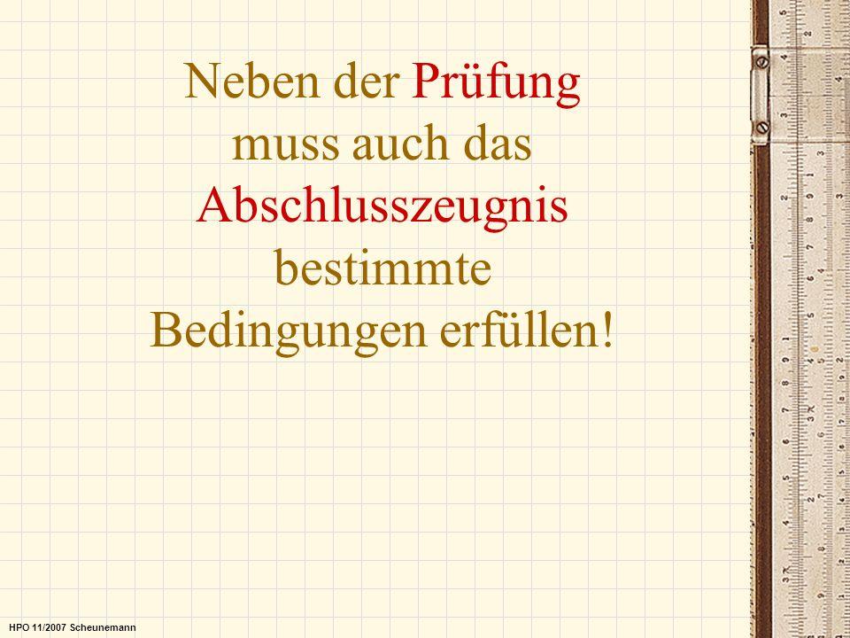 Neben der Prüfung muss auch das Abschlusszeugnis bestimmte Bedingungen erfüllen! HPO 11/2007 Scheunemann
