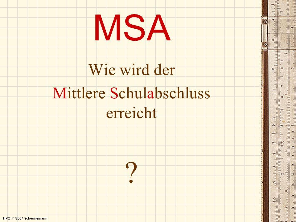 MSA Wie wird der Mittlere Schulabschluss erreicht ? HPO 11/2007 Scheunemann