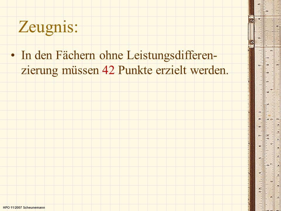 Zeugnis: In den Fächern ohne Leistungsdifferen- zierung müssen 42 Punkte erzielt werden. HPO 11/2007 Scheunemann