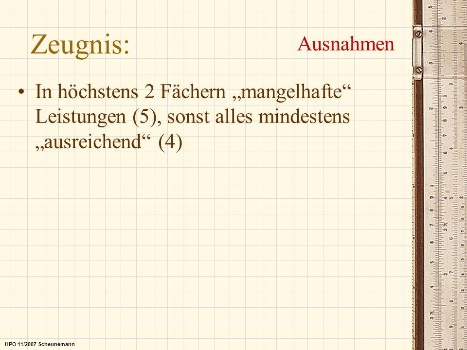 Zeugnis: Ausnahmen In höchstens 2 Fächern mangelhafte Leistungen (5), sonst alles mindestens ausreichend (4) HPO 11/2007 Scheunemann