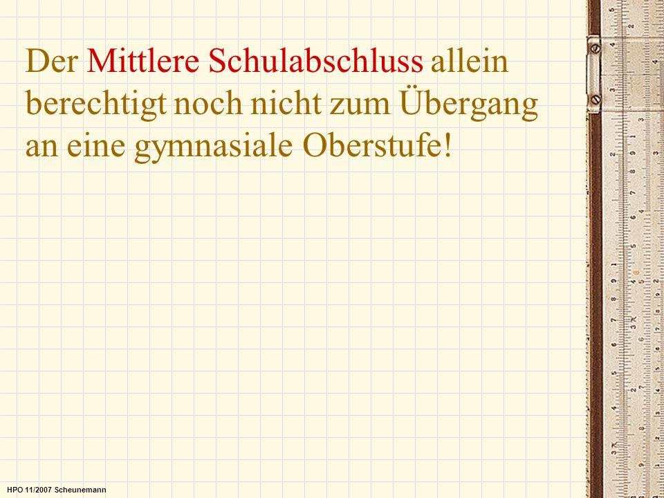 Der Mittlere Schulabschluss allein berechtigt noch nicht zum Übergang an eine gymnasiale Oberstufe! HPO 11/2007 Scheunemann