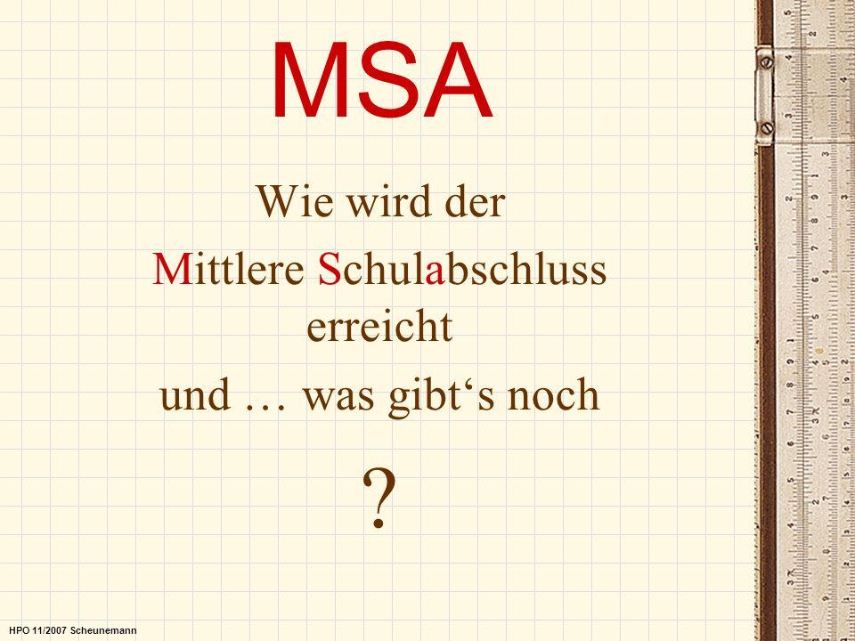 MSA Wie wird der Mittlere Schulabschluss erreicht und … was gibts noch ? HPO 11/2007 Scheunemann