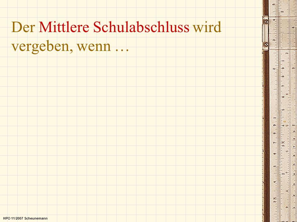 Der Mittlere Schulabschluss wird vergeben, wenn … HPO 11/2007 Scheunemann