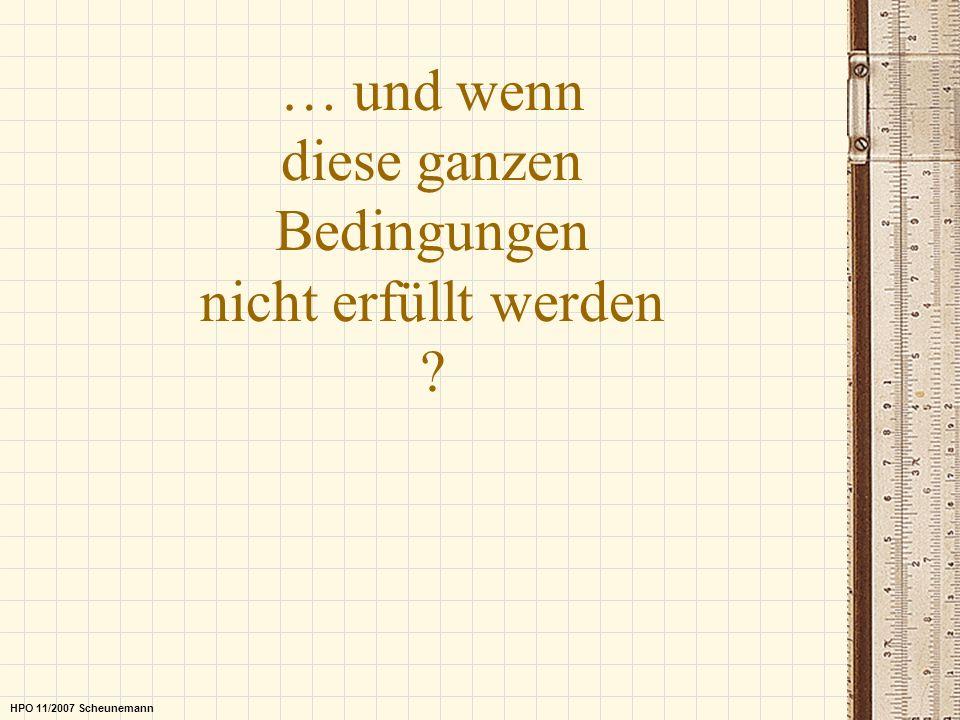 … und wenn diese ganzen Bedingungen nicht erfüllt werden ? HPO 11/2007 Scheunemann