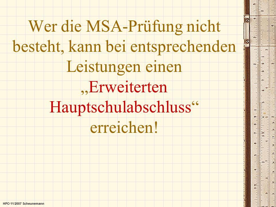 Wer die MSA-Prüfung nicht besteht, kann bei entsprechenden Leistungen einenErweiterten Hauptschulabschluss erreichen! HPO 11/2007 Scheunemann