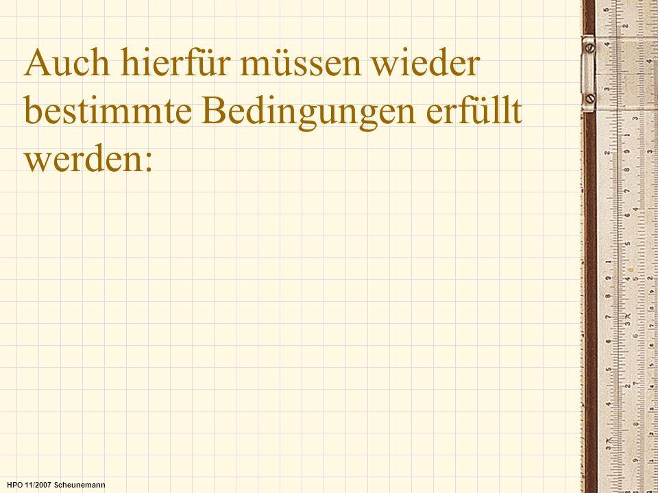 Auch hierfür müssen wieder bestimmte Bedingungen erfüllt werden: HPO 11/2007 Scheunemann