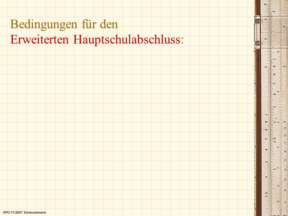 Bedingungen für den Erweiterten Hauptschulabschluss: HPO 11/2007 Scheunemann