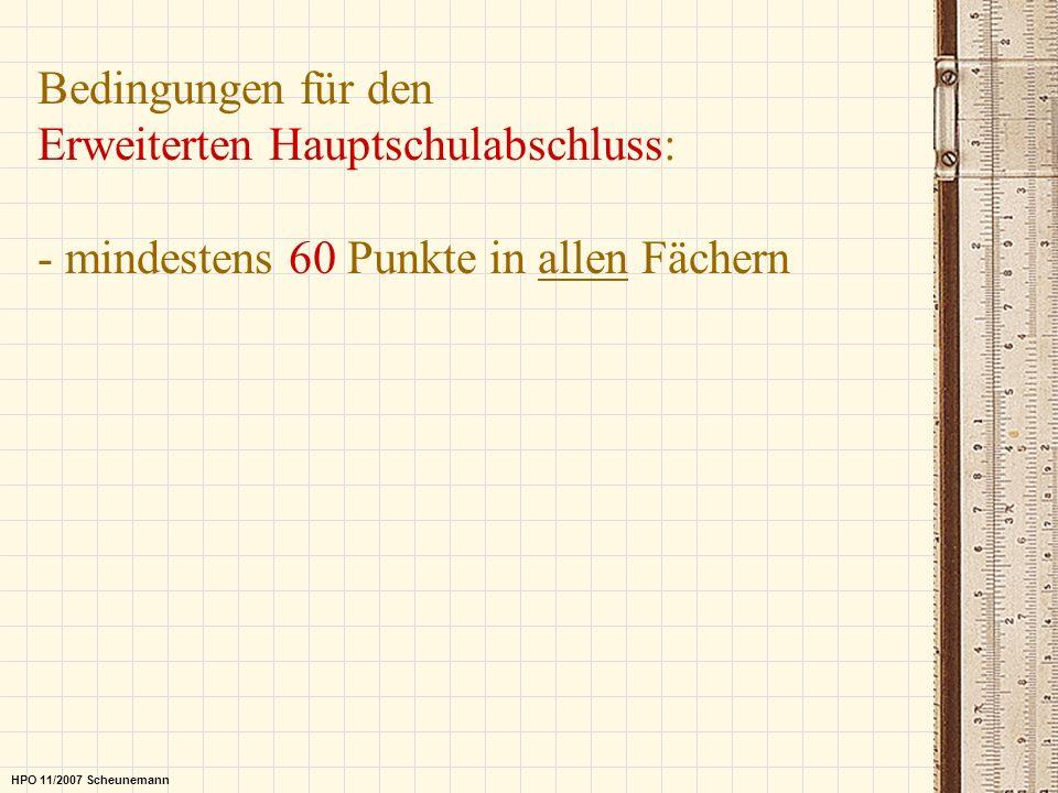 Bedingungen für den Erweiterten Hauptschulabschluss: - mindestens 60 Punkte in allen Fächern HPO 11/2007 Scheunemann