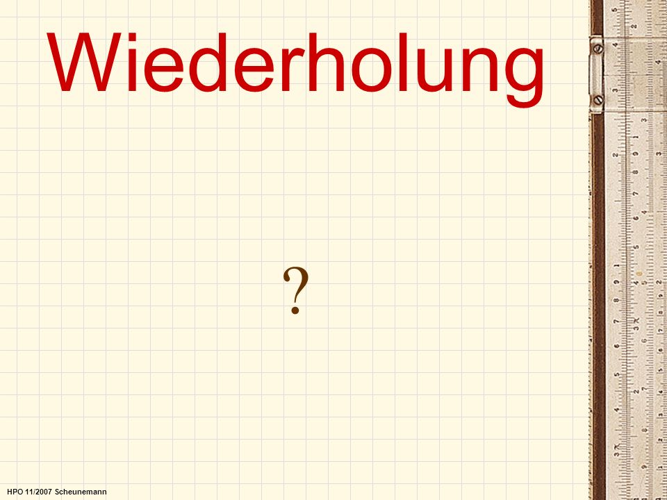 Wiederholung ? HPO 11/2007 Scheunemann
