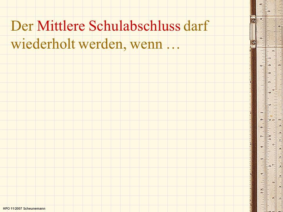 Der Mittlere Schulabschluss darf wiederholt werden, wenn … HPO 11/2007 Scheunemann