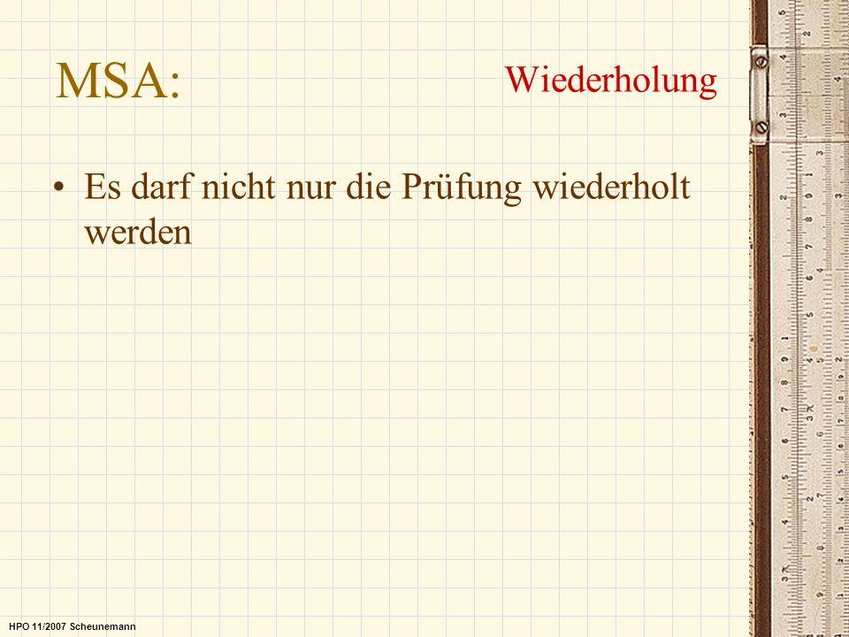 MSA: Wiederholung HPO 11/2007 Scheunemann Es darf nicht nur die Prüfung wiederholt werden