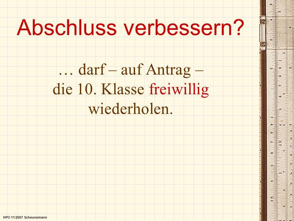 Abschluss verbessern? … darf – auf Antrag – die 10. Klasse freiwillig wiederholen. HPO 11/2007 Scheunemann
