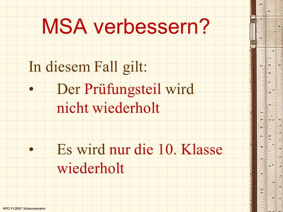 MSA verbessern? In diesem Fall gilt: Der Prüfungsteil wird nicht wiederholt Es wird nur die 10. Klasse wiederholt HPO 11/2007 Scheunemann