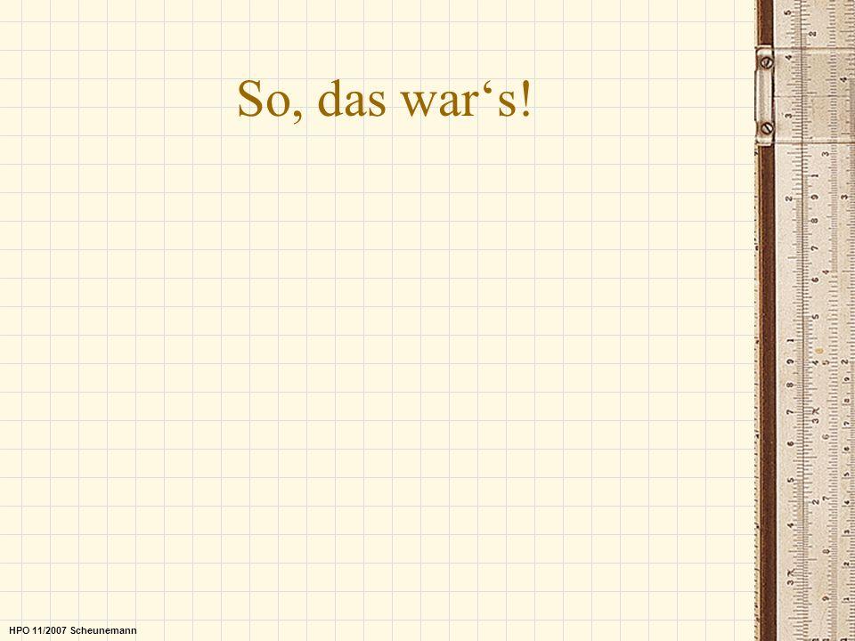 So, das wars! HPO 11/2007 Scheunemann