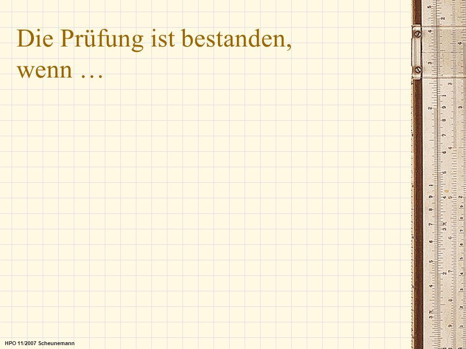 Die Prüfung ist bestanden, wenn … HPO 11/2007 Scheunemann